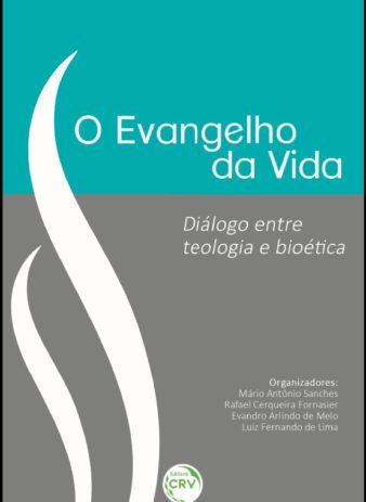 O evangelho da vida: diálogo entre teologia e bioética