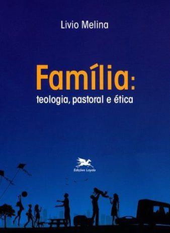 Família: Teologia, Pastoral e Ética